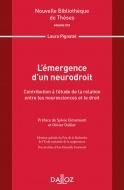 L'émergence d'un neurodroit. Contribution à l'étude de la relation entre les neurosciences et le droit. Volume 210