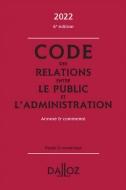 Code des relations entre le public et l'administration 2022, annoté et commenté